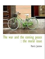 The War and the Coming Peace af Morris Jastrow Jr.