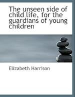 The Unseen Side of Child Life, for the Guardians of Young Children