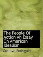 The People Of Action An Essay On American Idealism