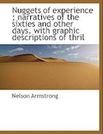 Nuggets of Experience; Narratives of the Sixties and Other Days, with Graphic Descriptions of Thril af Nelson Armstrong