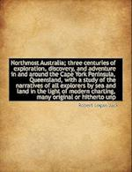 Northmost Australia; Three Centuries of Exploration, Discovery, and Adventure in and Around the Cape York Peninsula, Queensland, with a Study of the N af Robert Logan Jack
