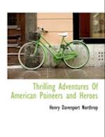 Thrilling Adventures of American Poineers and Heroes af Henry Davenport Northrop