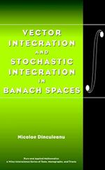 Vector Integration and Stochastic Integration in Banach Spaces (Pure and Applied Mathematics: A Wiley Series of Texts, Monographs and Tracts)