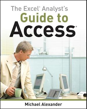 Excel Analyst's Guide to Access af Michael Alexander