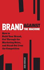 Brand Against the Machine af John Morgan
