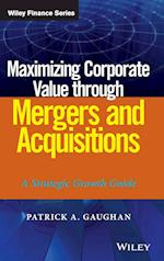 Maximizing Corporate Value Through Mergers and Acquisitions (Wiley Finance)