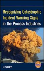 Recognizing Catastrophic Incident Warning Signs in the Process Industries af Ccps
