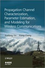 Propagation Channel Characterization, Parameter Estimation, and Modeling for Wireless Communications af Xiang Cheng, Xuefeng Yin