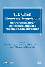 T. T. Chen Honorary Symposium on Hydrometallurgy, Electrometallurgy and Materials Characterization