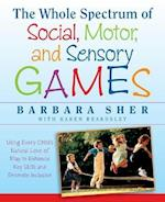 The Whole Spectrum of Social, Motor,and Sensory G Ames:using Every Child's Natural Love of Play to  Enhance Key Skills and Promote Inclusion