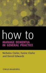How to Manage Dementia in General Practice (How - How to)