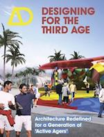 Designing for the Third Age - Architecture        Redefined for a Generation of 'Active Agers' Ad af Lorraine Farrelly