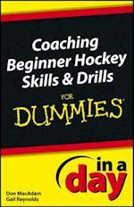 Coaching Beginner Hockey Skills and Drills In A Day For Dummies (In a Day For Dummies)
