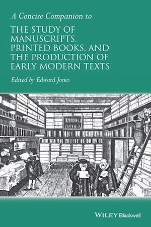 Bog, hardback A Concise Companion to the Study of Manuscripts, Printed Books, and the Production of Early Modern Texts af Edward Jones