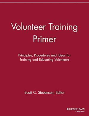 Volunteer Training Primer: Principles, Procedures and Ideas for Training and Education Volunteers