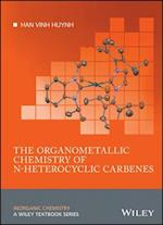 Organometallic Chemistry of N-heterocyclic Carbenes (Inorganic Chemistry: a Textbook Series)