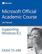 Supporting Windows 8.1, Exam 70-688 (Microsoft Official Academic Course)