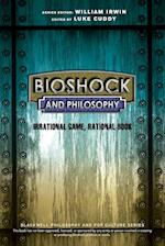 Bioshock and Philosophy (Blackwell Philosophy and Pop Culture)