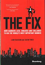 The Fix - How Bankers Lied, Cheated and Colluded  to Rig the World's Most Important Number af Liam Vaughan