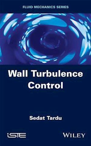 Wall Turbulence Control af Sedat Tardu