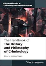 The Handbook of the History and Philosophy of Criminology (Wiley Handbooks in Criminology and Criminal Justice)