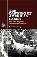 The Dawning of American Labor (THE AMERICAN HISTORY SERIES)
