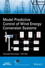 Model Predictive Control of Wind Energy Conversion Systems (IEEE Press Series on Power Engineering)