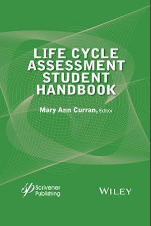 Bog, hardback Life Cycle Assessment Student Handbook af Mary Ann Curran