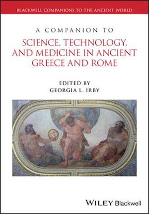 A Companion to Science, Technology, and Medicine in Ancient Greece and Rome