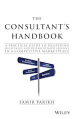 The Consultant's Handbook - a Practical Guide to  Delivering High-value and Differentiated Dervices in a Competitive Marketplace