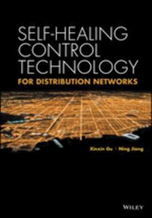Self-healing Control Technology for Distribution Networks af Xinxin Gu, China Electric Power Press, Ning Jiang