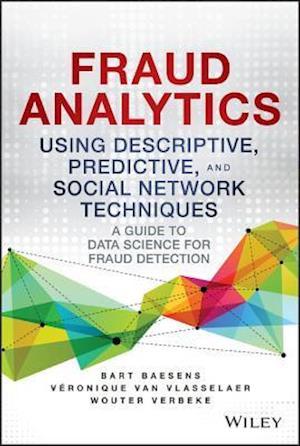 Bog, hardback Fraud Analytics Using Descriptive, Predictive, and Social Network Techniques af Bart Baesens, Wouter Verbeke, Veronique Van Vlasselaer