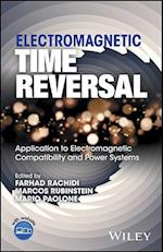 Electromagnetic Time Reversal: Applied to EMC and Power Systems