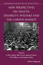 New Perspectives on Health, Disability, Welfare and the Labour Market (Broadening Perspectives in Social Policy)