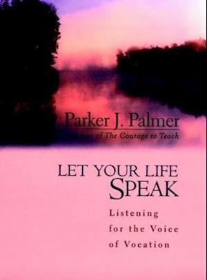 Let Your Life Speak af Parker J. Palmer