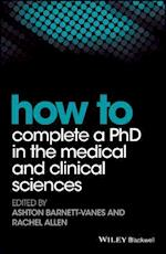 How to Complete a PhD in the Medical and Clinical Sciences (How - How to)