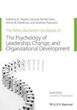 The Wiley-Blackwell Handbook of the Psychology of Leadership, Change and Organizational Development (Wiley blackwell Handbooks in Organizational Psychology)