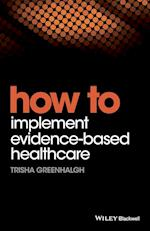 How to Implement Evidence-Based Healthcare (How - How to)