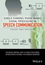 Single Channel Phase-Aware Signal Processing in Speech Communication