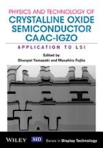 Physics and Technology of Crystalline Oxide Semiconductor CAAC-IGZO (Wiley Series in Display Technology)