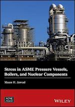 Stress in ASME Pressure Vessels, Boilers, and Nuclear Components (Wiley ASME Press Series)