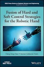Fusion of Hard and Soft Control Strategies for the Robotic Hand (IEEE Press Series on Systems Science and Engineering)