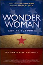 Wonder Woman and Philosophy - the Amazonian       Mystique (The Blackwell Philosophy and Pop Culture Series)