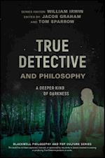 True Detective and Philosophy (The Blackwell Philosophy and Pop Culture Series)