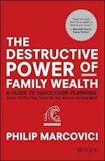 The Destructive Power of Family Wealth (Wiley Finance Series)