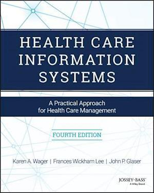 Health Care Information Systems af Frances Wickham Lee, John P. Glaser, Karen A. Wager