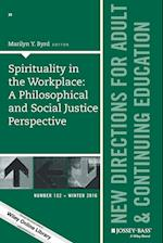 Spirituality in the Workplace: A Philosophical and Social Justice Perspective (J-B ACE Single Issue Adult & Continuing Education)