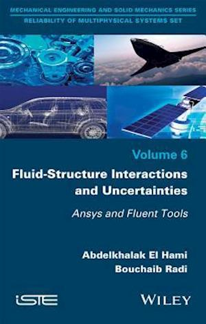 Fluid-Structure Interactions and Uncertainties af Abdelkhalak El Hami, Bouchaib Radi