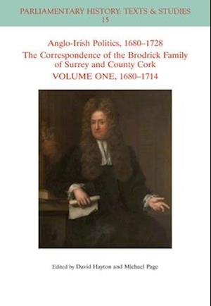 Anglo-Irish Politics, 1680-1728: The Correspondence of the Brodrick Family of Surrey and County Cork Volume One, 1680-1714