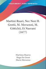 Martini Ruari, NEC Non H. Grotii, M. Mersenni, M. Gittichii, Et Naerani (1677) af Hugo De Groot, Martinus Ruarus, Marin Mersenne